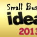 Top 3 Small Business Ideas To Start In 2013